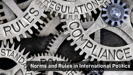 Norms and Rules in International Politics
