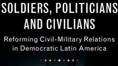 Soldiers, Politicians, and Civilians. Reforming Civil-Military Relations in Democratic Latin America_2